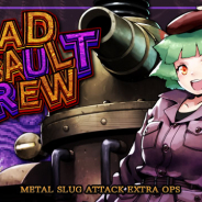 SNK、『METAL SLUG ATTACK』でイベント「MAD ASSAULT CREW」開催! 新ユニット「ナント」「特務ディオン」が登場