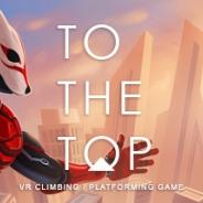 【SteamVRランキング6/8】走って登ってジャンプする『TO THE TOP』が首位 サイバーSFアクション『Sairento VR』もランクイン