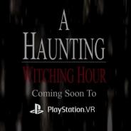 PSVR用の新作ホラーゲーム『A Haunting: Witching Hour』の北米版トレイラーが公開に