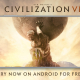 Aspyr Media、『Civilization VI』Android版を配信開始!
